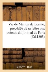 VIE DE MARION DE LORME, PRECEDEE DE SA LETTRE AUX AUTEURS DU JOURNAL DE PARIS (ED.1805)