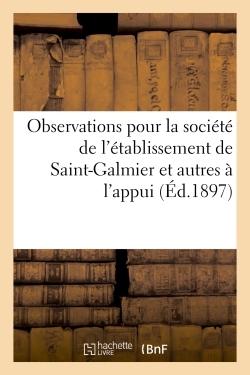 OBSERVATIONS POUR LA SOCIETE DE L'ETABLISSEMENT DE SAINT-GALMIER ET AUTRES A L'APPUI (ED.1897)