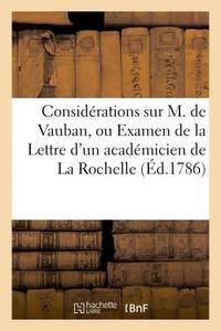 CONSIDERATIONS SUR M. DE VAUBAN, OU EXAMEN DE LA LETTRE D'UN ACADEMICIEN DE LA ROCHELLE (ED.1786) -