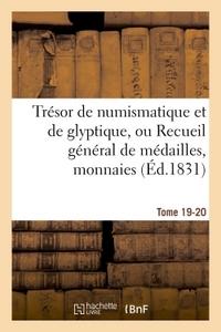 TRESOR DE NUMISMATIQUE ET DE GLYPTIQUE, OU RECUEIL GENERAL DE MEDAILLES. TOME 19-20 - , MONNAIES, PI