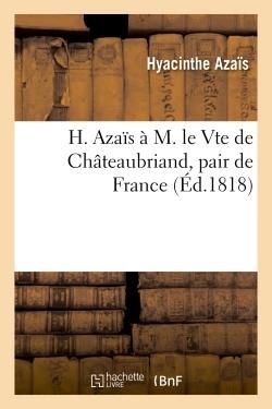 H. AZAIS A M. LE VTE DE CHATEAUBRIAND, PAIR DE FRANCE