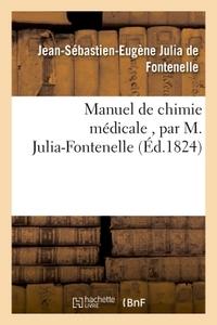MANUEL DE CHIMIE MEDICALE , PAR M. JULIA-FONTENELLE,...