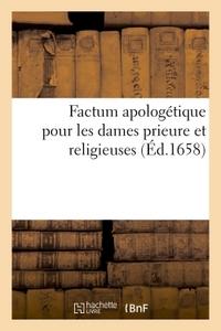 FACTUM APOLOGETIQUE POUR LES DAMES PRIEURE ET RELIGIEUSES FAISANT LA PLUS GRANDE