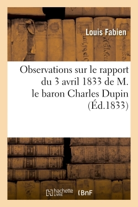 OBSERVATIONS SUR LE RAPPORT DU 3 AVRIL 1833 DE M. LE BARON CHARLES DUPIN A LA CHAMBRE DES DEPUTES