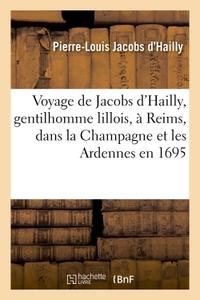 VOYAGE DE JACOBS D'HAILLY, GENTILHOMME LILLOIS, A REIMS, DANS LA CHAMPAGNE ET LES ARDENNES EN 1695