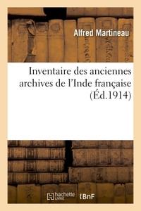 INVENTAIRE DES ANCIENNES ARCHIVES DE L'INDE FRANCAISE