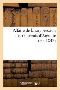 AFFAIRE DE LA SUPPRESSION DES COUVENTS D'ARGONIE