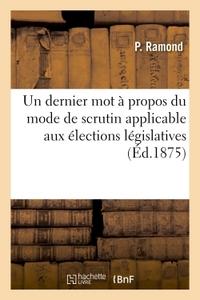 UN DERNIER MOT A PROPOS DU MODE DE SCRUTIN APPLICABLE AUX ELECTIONS LEGISLATIVES