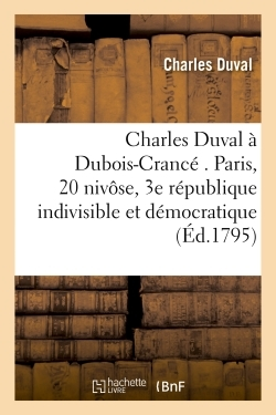 A DUBOIS-CRANCE . PARIS, 20 NIVOSE, L'AN III DE LA REPUBLIQUE UNE, INDIVISIBLE ET DEMOCRATIQUE