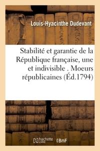 STABILITE ET GARANTIE DE LA REPUBLIQUE FRANCAISE, UNE INDIVISIBLE . MOEURS REPUBLICAINES