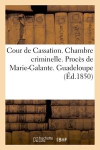 COUR DE CASSATION. CHAMBRE CRIMINELLE. PROCES DE MARIE-GALANTE (GUADELOUPE)