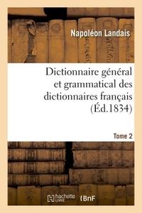 DICTIONNAIRE GENERAL ET GRAMMATICAL DES DICTIONNAIRES FRANCAIS. TOME 2
