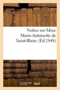 NOTICE SUR MME MARIE-ANTOINETTE DE SAINT-BLAISE