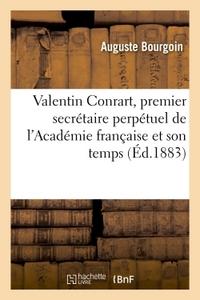 VALENTIN CONRART, PREMIER SECRETAIRE PERPETUEL DE L'ACADEMIE FRANCAISE ET SON TEMPS