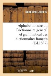 ALPHABET ILLUSTRE DU DICTIONNAIRE GENERAL ET GRAMMATICAL DES DICTIONNAIRES FRANCAIS