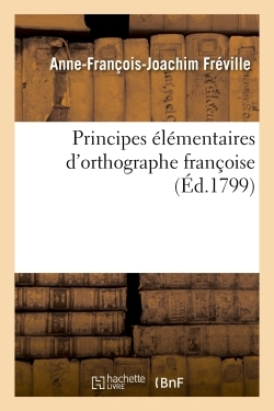PRINCIPES ELEMENTAIRES D'ORTHOGRAPHE FRANCOISE