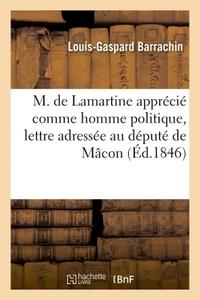 M. DE LAMARTINE APPRECIE COMME HOMME POLITIQUE, LETTRE ADRESSEE AU DEPUTE DE MACON