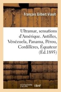 ULTRAMAR, SENSATIONS D'AMERIQUE. ANTILLES, VENEZUELA, PANAMA, PEROU, CORDILLERES, EQUATEUR