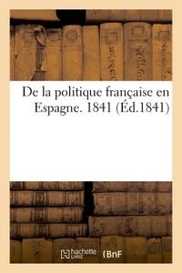 DE LA POLITIQUE FRANCAISE EN ESPAGNE. 1841