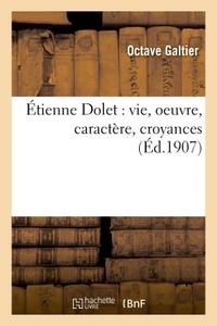 ETIENNE DOLET : VIE, OEUVRE, CARACTERE, CROYANCES