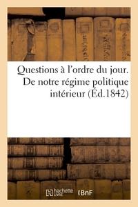 QUESTIONS A L'ORDRE DU JOUR. DE NOTRE REGIME POLITIQUE INTERIEUR