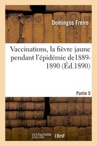 VACCINATIONS, LA FIEVRE JAUNE PENDANT L'EPIDEMIE DE1889-1890 PARTIE 5