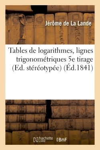 TABLES DE LOGARITHMES,  LIGNES TRIGONOMETRIQUES 5E TIRAGE, ED. STEREOTYPEE