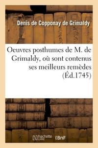OEUVRES POSTHUMES DE M. DE GRIMALDY, OU SONT CONTENUS SES MEILLEURS REMEDES