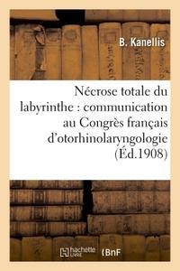 NECROSE TOTALE DU LABYRINTHE, CONGRES FRANCAIS D'OTORHINOLARYNGOLOGIE