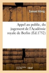 APPEL AU PUBLIC, DU JUGEMENT DE L'ACADEMIE ROYALE DE BERLIN