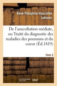 DE L'AUSCULTATION MEDIATE, OU DU DIAGNOSTIC DES MALADIES DES POUMONS ET DU COEUR TOME 2