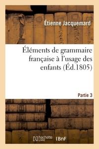 ELEMENTS DE GRAMMAIRE FRANCAISE A L'USAGE DES ENFANTS PARTIE 3