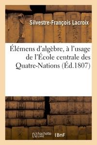 ELEMENS D'ALGEBRE, A L'USAGE DE L'ECOLE CENTRALE DES QUATRE-NATIONS