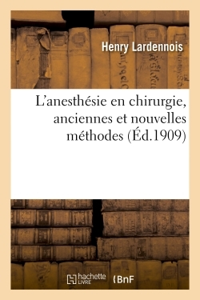 L'ANESTHESIE EN CHIRURGIE, ANCIENNES ET NOUVELLES METHODES