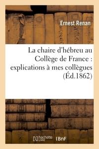 LA CHAIRE D'HEBREU AU COLLEGE DE FRANCE : EXPLICATIONS A MES COLLEGUES