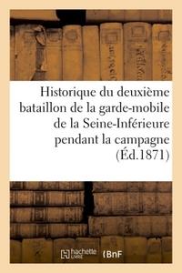 HISTORIQUE DU DEUXIEME BATAILLON DE LA GARDE-MOBILE DE LA SEINE-INFERIEURE, CAMPAGNE DE 1870-1871