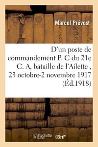D'UN POSTE DE COMMANDEMENT P. C. DU 21E C. A. : BATAILLE DE L'AILETTE 23 OCTOBRE-2 NOVEMBRE 1917