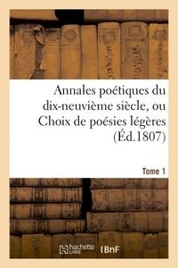 ANNALES POETIQUES DU DIX-NEUVIEME SIECLE, OU CHOIX DE POESIES LEGERES. TOME 1