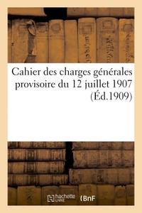 CAHIER DES CHARGES GENERALES PROVISOIRE DU 12 JUILLET 1907, RELATIF AUX FOURNITURES A FAIRE
