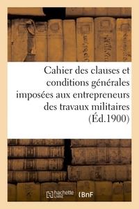 CAHIER DES CLAUSES ET CONDITIONS GENERALES IMPOSEES AUX ENTREPRENEURS DES TRAVAUX MILITAIRES