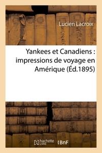 YANKEES ET CANADIENS : IMPRESSIONS DE VOYAGE EN AMERIQUE