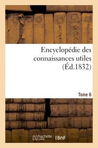 ENCYCLOPEDIE DES CONNAISSANCES UTILES. TOME 6