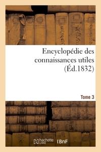 ENCYCLOPEDIE DES CONNAISSANCES UTILES. TOME 3