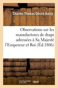 OBSERVATIONS SUR LES MANUFACTURES DE DRAPS ADRESSEES A SA MAJESTE L'EMPEREUR ET ROI