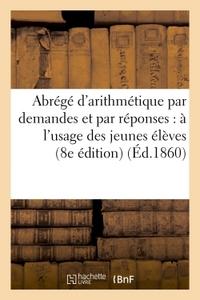 ABREGE D'ARITHMETIQUE PAR DEMANDES ET PAR REPONSES : A L'USAGE DES JEUNES ELEVES