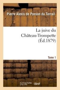 LA JUIVE DU CHATEAU-TROMPETTE TOME 1