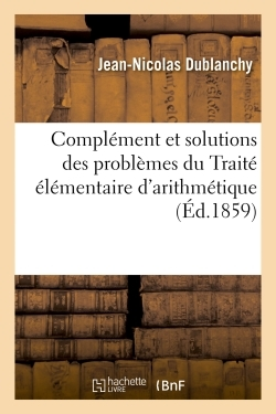 COMPLEMENT ET SOLUTIONS DES PROBLEMES DU TRAITE ELEMENTAIRE D'ARITHMETIQUE