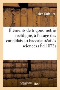 ELEMENTS DE TRIGONOMETRIE RECTILIGNE, A L'USAGE DES CANDIDATS AU BACCALAUREAT ES SCIENCES