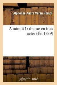 A MINUIT ! : DRAME EN TROIS ACTES