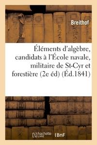 ELEMENTS D'ALGEBRE : A L'USAGE DES CANDIDATS A L'ECOLE NAVALE, A L'ECOLE MILITAIRE DE SAINT-CYR